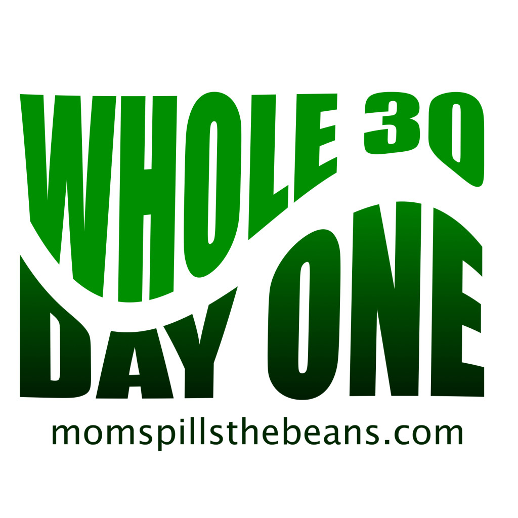 Whole 30 Day One -Spilling the Beans