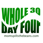 Whole 30 Day Four Momspillsthebeans.com