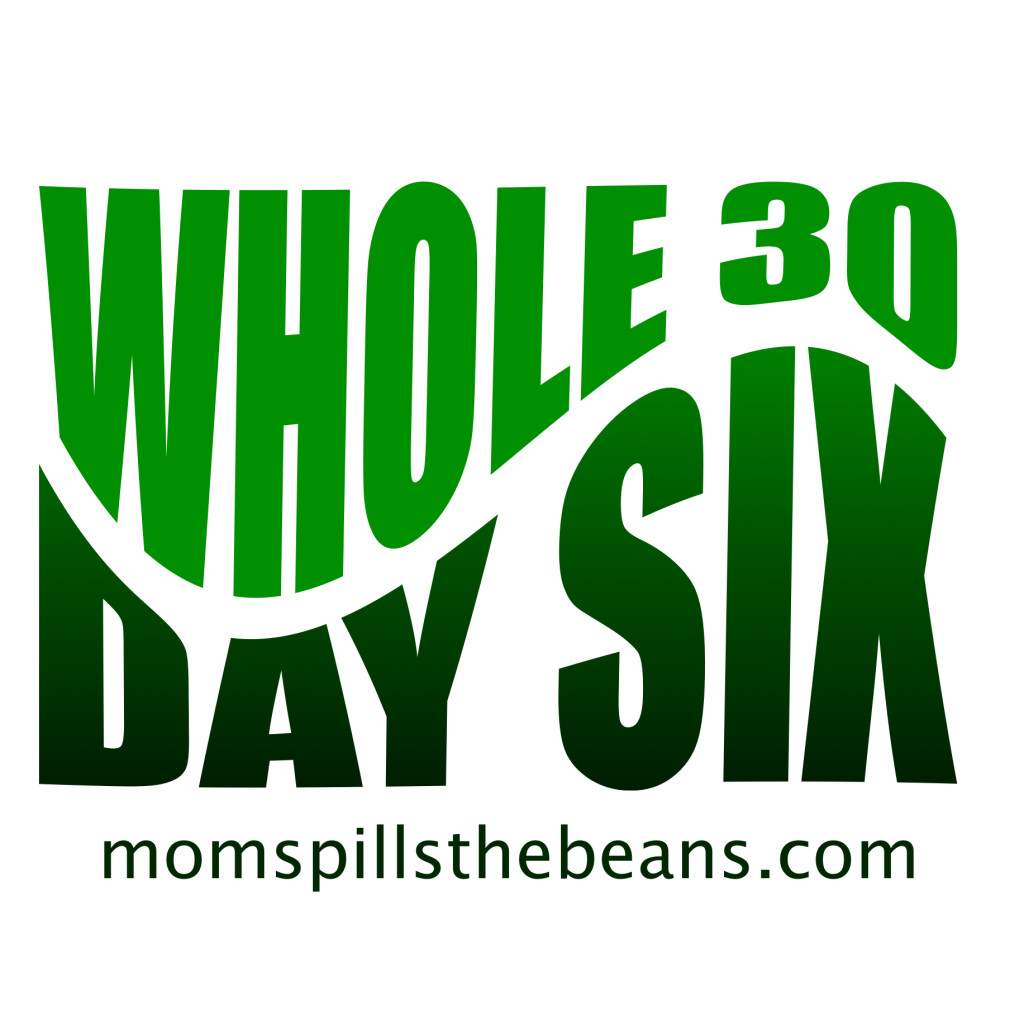 Whole 30 Day Six – A Lesson Learned